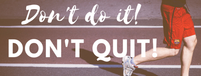 Don't do it!Don't quit! (2)