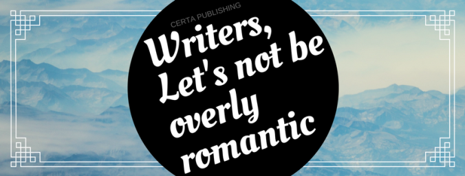 Writers,Let's not be overly romantic